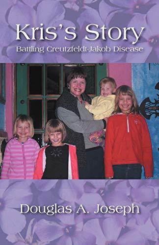 Kriss Story: Battling Creutzfeldt-Jakob Disease: Douglas A. Joseph