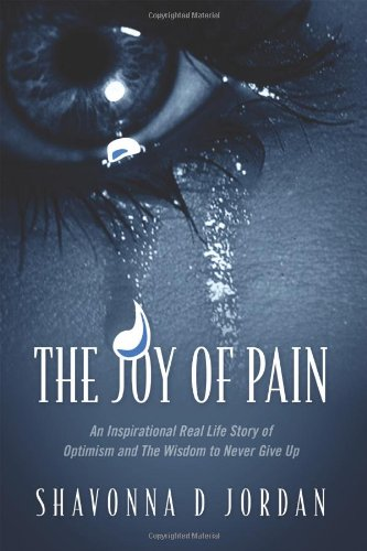 9781432759018: The Joy of Pain: An Inspirational Real Life Story of Optimism and the Wisdom to Never Give Up