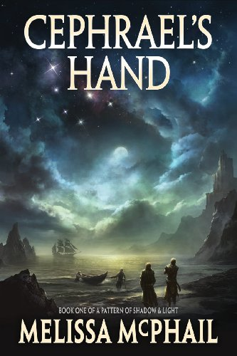 Cephrael's Hand: A Pattern of Shadow and Light: Book One.: McPhail, Melissa