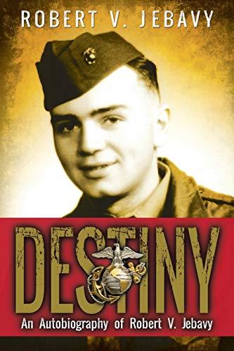 Destiny: An Autobiography of Robert V. Jebavy: Jebavy, Robert V.