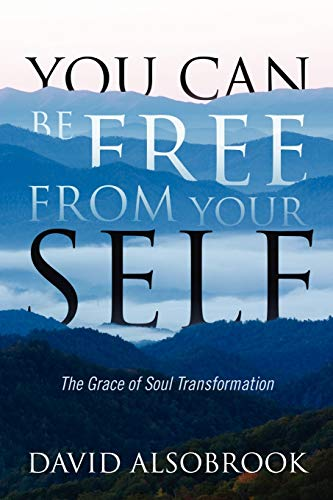 You Can Be Free from Your Self: The Grace of Soul Transformation (1432759876) by Alsobrook, David