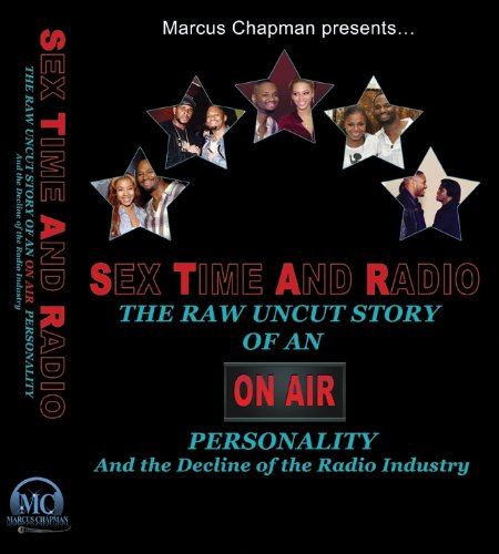 9781432760052: Sex Time And Radio: The Raw Uncut Story of an On-Air Personality and the Decline of the Radio Industry