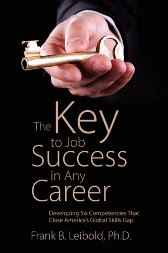 9781432760465: The Key to Job Success in Any Career: Developing Six Competencies That Close America's Global Skills Gap
