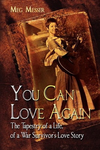 You Can Love Again: The Tapestry of: Meg Messer