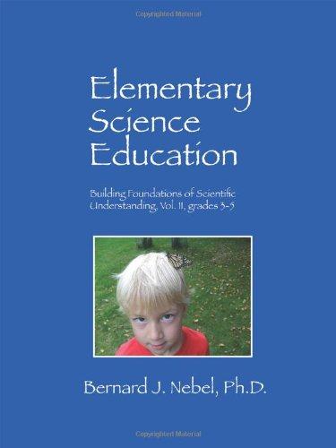 9781432762360: Elementary Science Education: Building Foundations of Scientific Understanding, Vol. II, grades 3-5