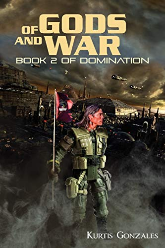 Of Gods and War: Book 2 of Domination: Kurtis Gonzales