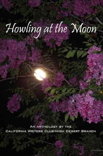 Howling at the Moon: An Anthology By the California Writers Club / High Desert Branch