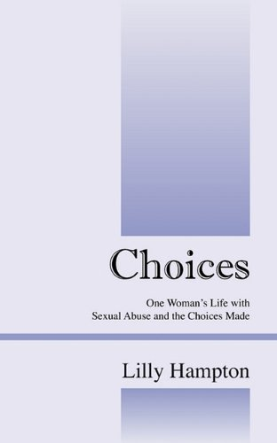 Choices One Womans Life with Sexual Abuse and the Choices Made: Lilly Hampton