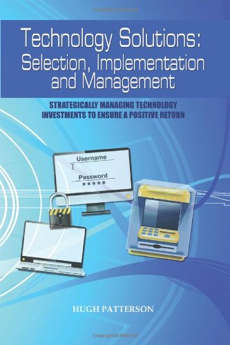 Technology Solutions: Selection, Implementation and Management: Strategically: Hugh Patterson