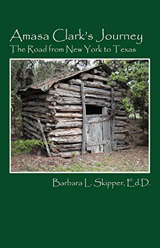 Amasa Clark's Journey: The Road from New York to Texas: Barbara L. Skipper Edd