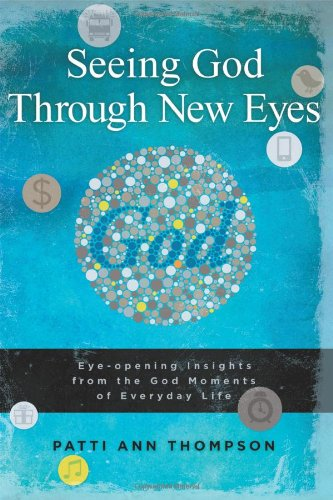 9781432763923: Seeing God Through New Eyes: Eye-opening Insights from the God Moments of Everyday Life