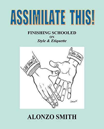 9781432764159: Assimilate This!: Finishing Schooled on Style and Etiquette