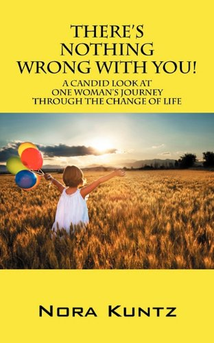 9781432764234: There's Nothing Wrong with You!: A Candid Look at One Woman's Journey Through the Change of Life