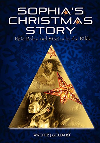 Sophias Christmas Story: Epic Roles and Stories in the Bible: Walter J. Geldart