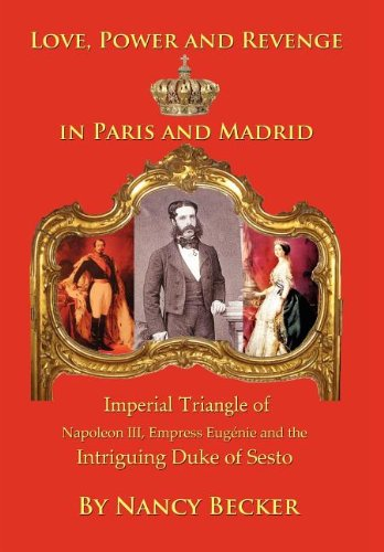 Imperial Triangle of Napoleon III, Empress Eugenie and the Intriguing Duke of Sesto: Love, Power ...