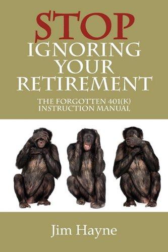 Stop Ignoring Your Retirement The Forgotten 401k Instruction Manual: Jim Hayne