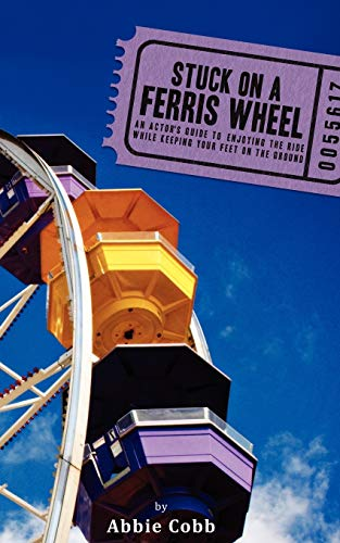 9781432765545: Stuck on a Ferris Wheel: An Actor's Guide to Enjoying the Ride While Keeping Your Feet on the Ground