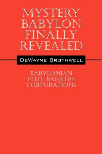 Mystery Babylon Finally Revealed: Babylonian Elite Bankers Corporations: Brothwell, Dewayne