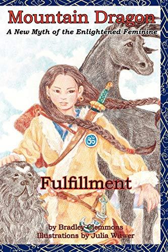 Mountain Dragon: Fulfillment: A New Myth of the Enlightened Feminine: Bradley Clemmons