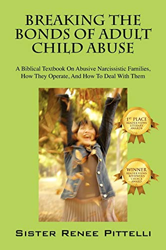 9781432766566: Breaking the Bonds of Adult Child Abuse: A Biblical Textbook on Abusive Narcissistic Families, How They Operate, and How to Deal with Them