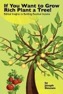 9781432766924: If You Want to Grow Rich...Plant a Tree: Biblical Insights to Building Residual Income