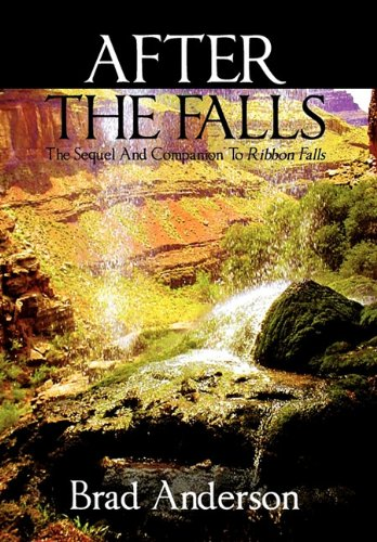 After the Falls: The Sequel and Companion to Ribbon Falls: Brad Anderson