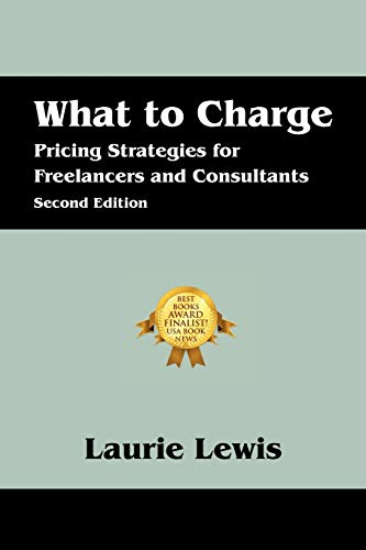 9781432767648: What to Charge: Pricing Strategies for Freelancers and Consultants