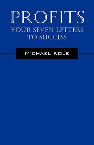 Profits: Your Seven Letters to Success: Michael Kole