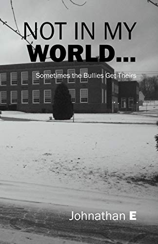 Not in My World.: Sometimes the Bullies Get Theirs: Johnathan E