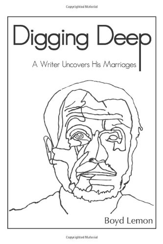 9781432768461: Digging Deep: A Writer Uncovers His Marriages