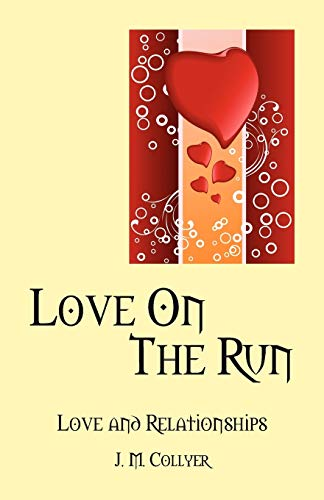 Love on the Run: Love and Relationships: J. M. Collyer