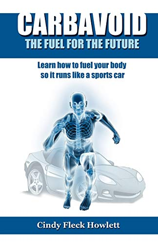 9781432769017: Carbavoid the Fuel for the Future: Learn How to Fuel Your Body So It Runs Like a Sports Car