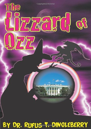 9781432770037: The Lizzard of OZZ: A Rollicking, Swiftian Satire of Washington DC, the Federal Government Military-Industrial Complex