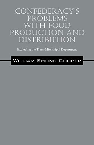 Confederacy's Problems with Food Production and Distribution: Excluding the Trans-Mississippi ...