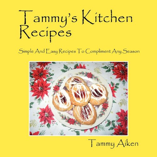 9781432771447: Tammy's Kitchen Recipes: Simple And Easy Recipes To Compliment Any Season