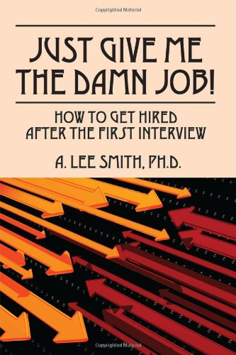 9781432773267: Just Give Me the Damn Job!: How to get hired after the first interview