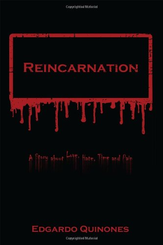 Reincarnation: A Story about Love, Hate, Time and Pain.: Edgardo Quinones