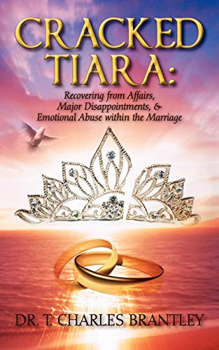 Cracked Tiara: Recovering from Affairs, Major Disappointments, Emotional Abuse Within the Marriage:...