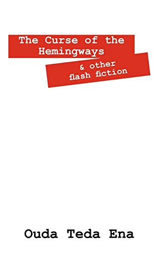 The Curse of the Hemingways And Other Flash Fiction: Ouda Teda Ena