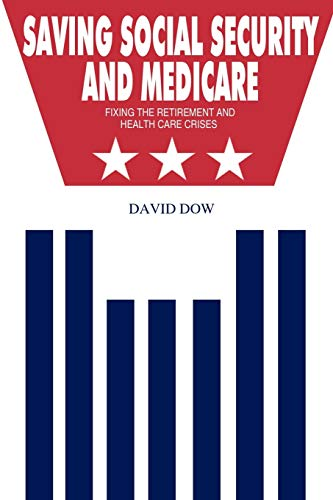 Saving Social Security and Medicare: Fixing the Retirement and Health Care Crises (1432775162) by David Dow