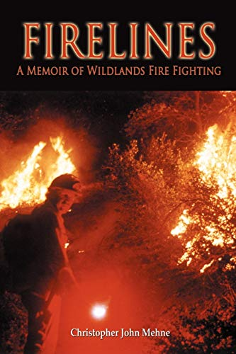 Firelines: A Memoir of Wildlands Fire Fighting: Christopher John Mehne