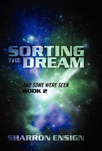 Sorting the Dream: And Some Were Seen Book 2: Sharron Ensign