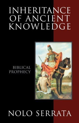 Inheritance of Ancient Knowledge: Biblical Prophecy: Nolo Serrata