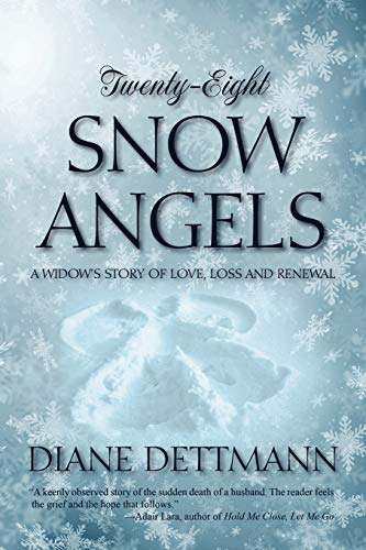 Twenty-Eight Snow Angels : A Widow's Story of Love, Loss and Renewal