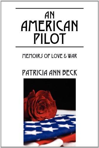 An American Pilot: Memoirs of Love War: Patricia Ann Beck