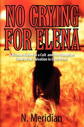 No Crying for Elena: A Woman Raised in a Cult and Her Daughter Finally Find Salvation in Each Other...