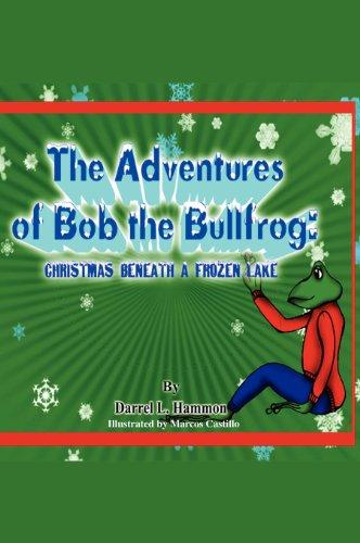 Christmas Beneath the Lake: From the Adventures of Bob the Bullfrog: Hammon, Darrel L