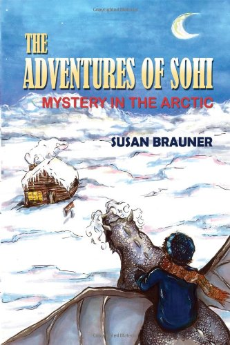 The Adventures of Sohi: Mystery in the Arctic: Susan Brauner