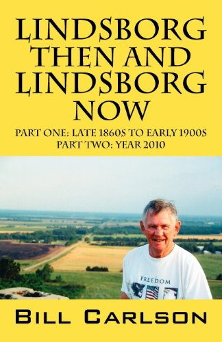 Lindsborg Then and Lindsborg Now: Part One: Late 1860s to Early 1900s Part Two: Year 2010: Bill ...