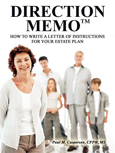 Direction Memo: How to Write a Letter of Instructions for Your Estate Plan: Paul M Caspersen CFP MS